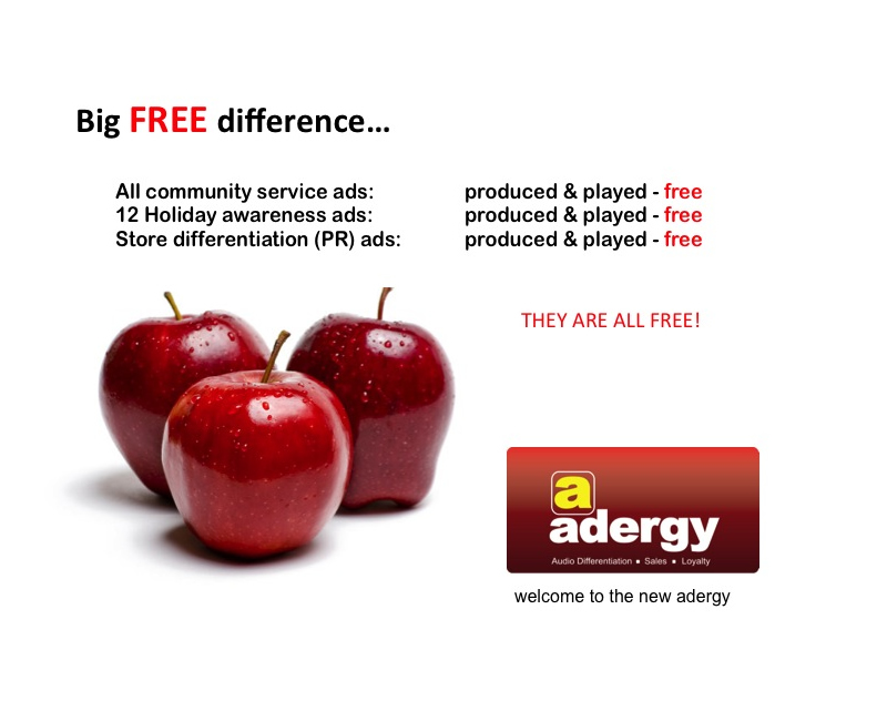 Adergy - Big free difference. Produced & played free: Community service ads, 12 Holiday awareness ads, Store differentation (PR) ads.