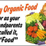 "Try organic food ...or as your grandparents called it, ""food"""