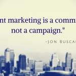 "Quote: ""Content marketing is a commitment, not a campaign."" -Jon Buscall"