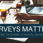 Survey's Matter - How to create a quality survey