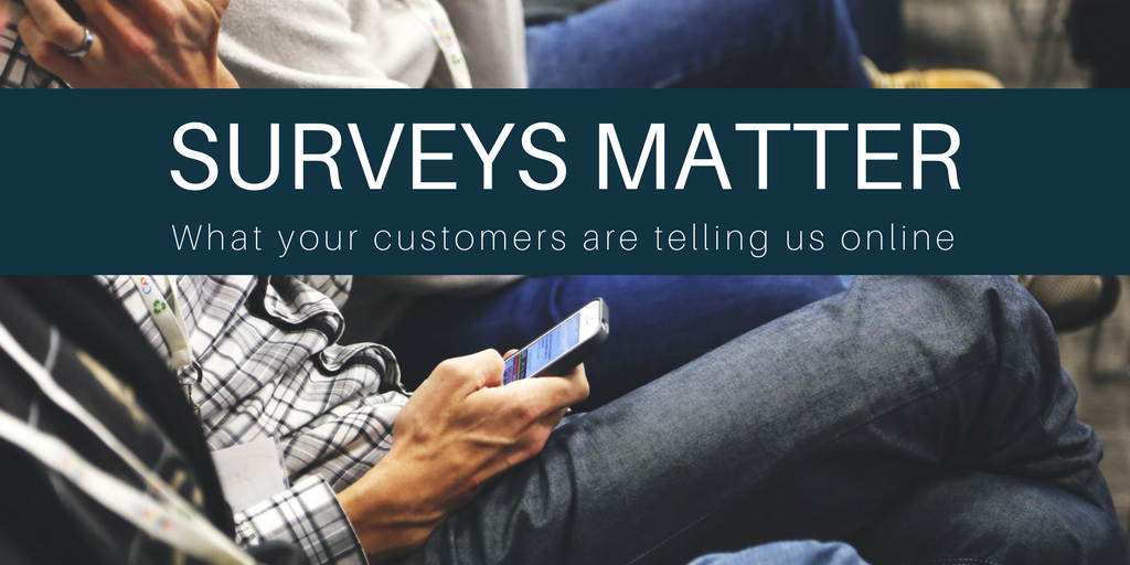 Survey's matter - what your customers are telling us online