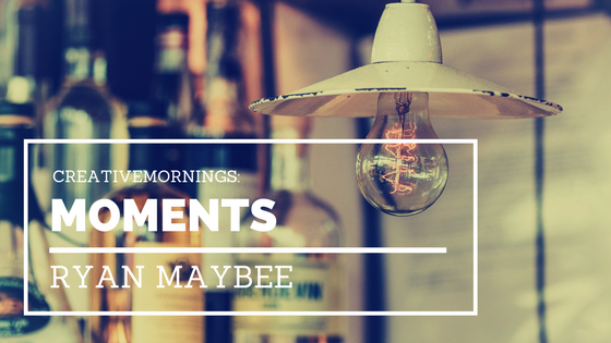 Creative Mornings: Moments with Ryan Maybee
