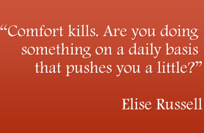 Comfort kills. Are you doing something on a daily basis that pushes you a little? by Elise Russell