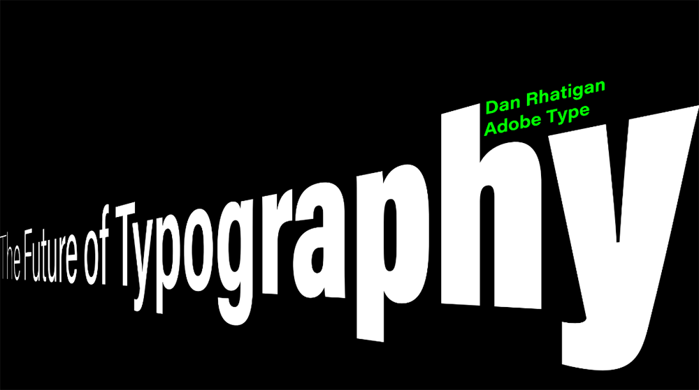 The Future of Typography - Dan Rhatigan - Adobe Type