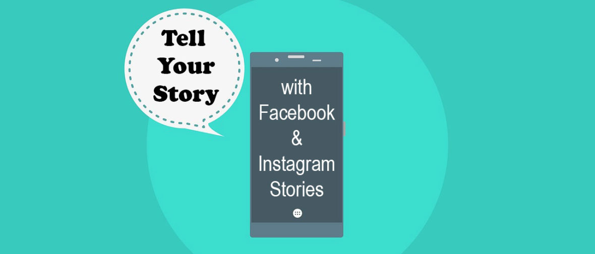 How to Tell Your Story with Facebook & Instagram Stories